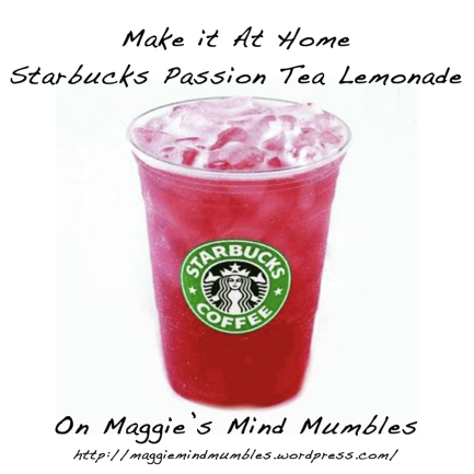 Maggie's Mind Mumbles//:  Make it at Home - Starbucks Passion Tea Lemonade