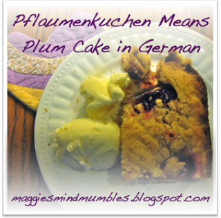 Maggie's Mind Mumbles//: Pflaumenkuchen Means Plum Cake in German
